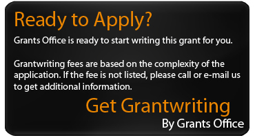 Grantwriting By Grants Office -- Grants Office would be happy to start writing this grant for you. If the cost is not listed above, please call or email us to get more specific information.<br /><br />Due to the nature of grantwriting, some grants cost more than others.